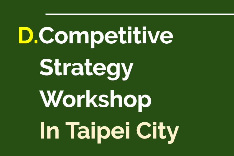 D.Competitive Strategy Workshop In Taipei City